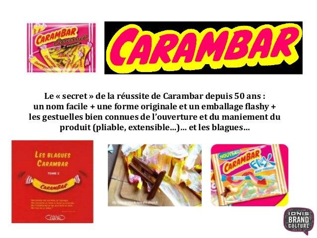 Le « secret » de la réussite de Carambar depuis 50 ans : un nom facile + une forme originale et un emballage flashy + les ...