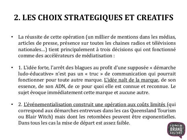 2. LES CHOIX STRATEGIQUES ET CREATIFS • La réussite de cette opération (un millier de mentions dans les médias, articles d...