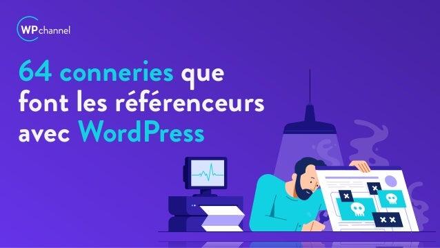 64 conneries que font les référenceurs avec WordPress