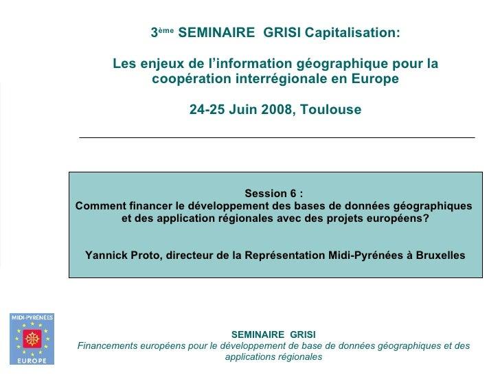 SEMINAIRE  GRISI Financements européens pour le développement de base de données géographiques et des applications régiona...