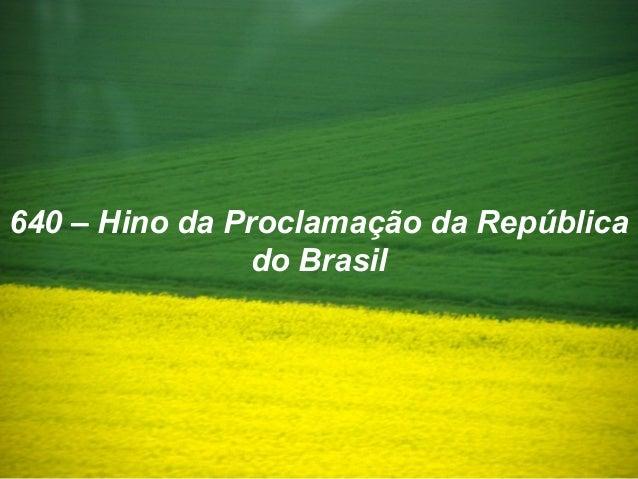 640 – Hino da Proclamação da República do Brasil