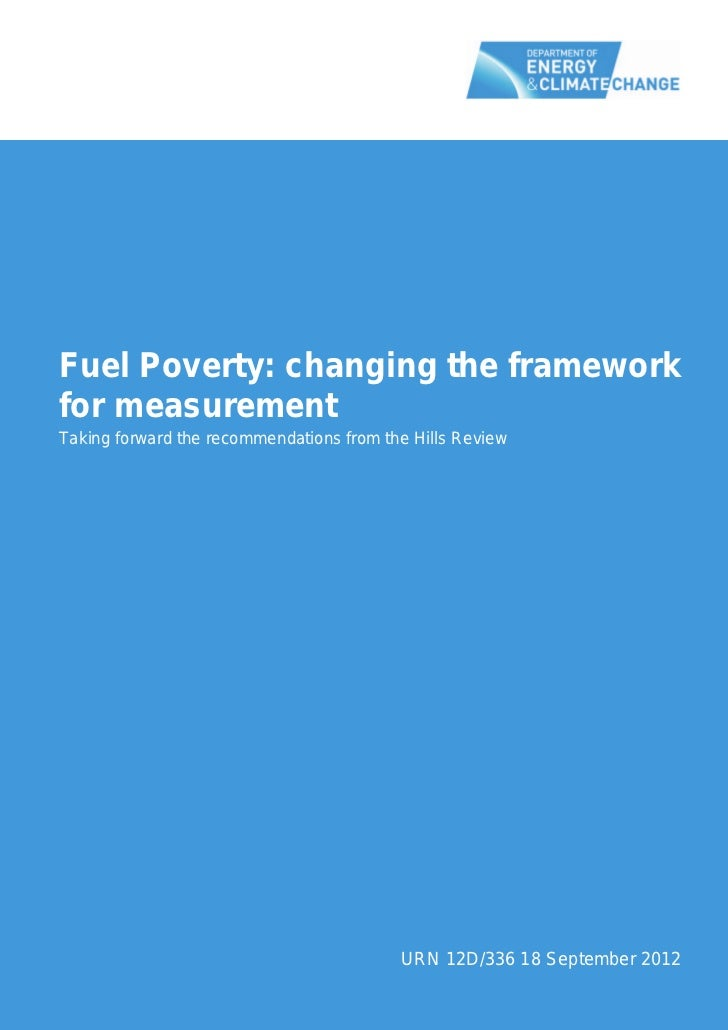 Fuel Poverty: changing the frameworkfor measurementTaking forward the recommendations from the Hills Review               ...
