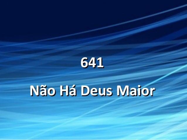 641641 Não Há Deus MaiorNão Há Deus Maior