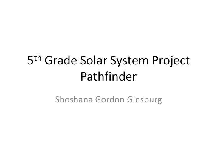 5th Grade Solar System Project Pathfinder<br />Shoshana Gordon Ginsburg<br />