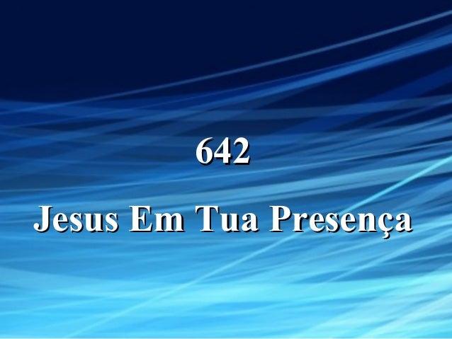 642642 Jesus Em Tua PresençaJesus Em Tua Presença