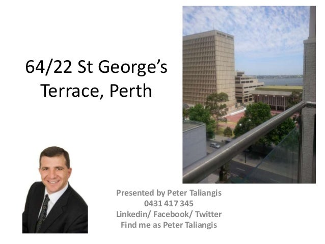 64/22 St George's Terrace, Perth Presented by Peter Taliangis 0431 417 345 Linkedin/ Facebook/ Twitter Find me as Peter Ta...