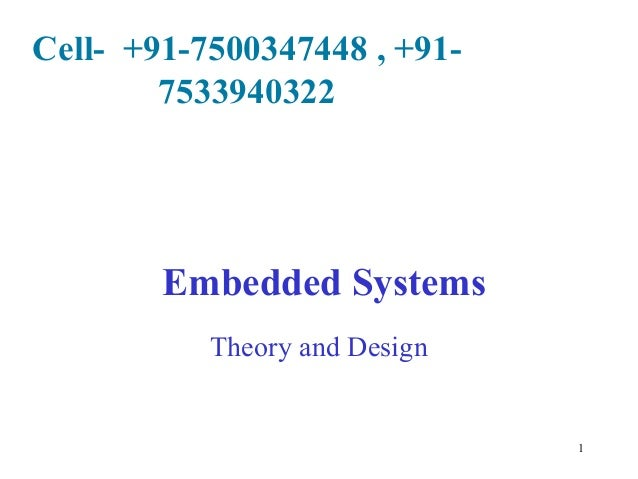 Cell- +91-7500347448 , +917533940322  Embedded Systems Theory and Design  1