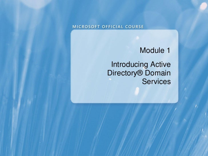 Module 1 Introducing ActiveDirectory® Domain           Services