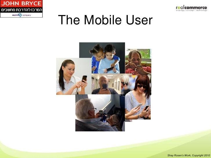 The Mobile User                  Shay Rosen's Work, Copyright 2010