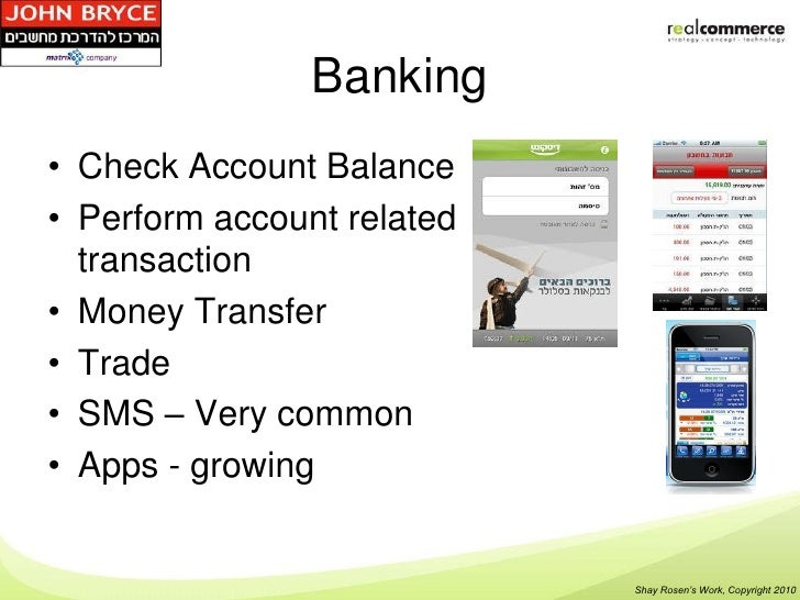 Banking• Check Account Balance• Perform account related  transaction• Money Transfer• Trade• SMS – Very common• Apps - gro...