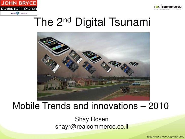 The   2 nd   Digital TsunamiMobile Trends and innovations – 2010                Shay Rosen          shayr@realcommerce.co....