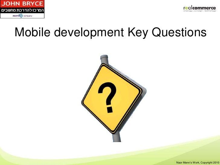 Mobile development Key Questions                          Shay Rosen's Work, Copyright 2010                           Naor...