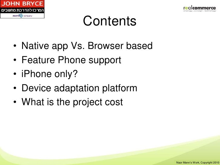 Contents•   Native app Vs. Browser based•   Feature Phone support•   iPhone only?•   Device adaptation platform•   What is...