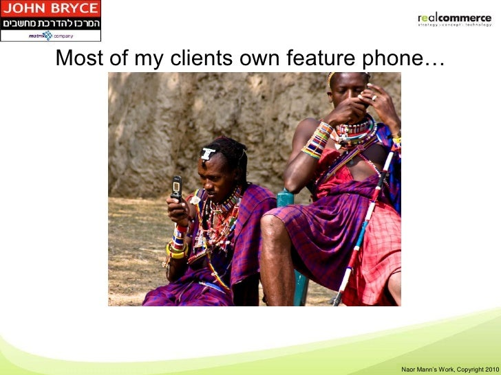 Most of my clients own feature phone…                                Shay Rosen's Work, Copyright 2010                    ...