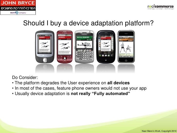 Should I buy a device adaptation platform?Do Consider:• The platform degrades the User experience on all devices• In most ...