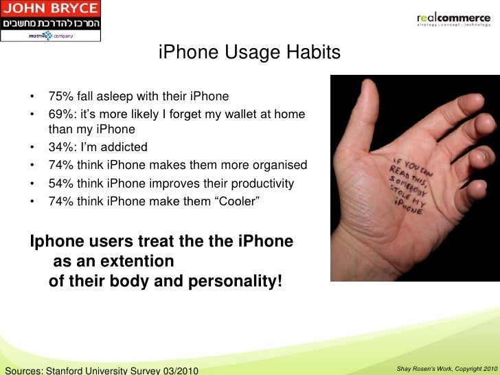 iPhone Usage Habits     •   75% fall asleep with their iPhone     •   69%: it's more likely I forget my wallet at home    ...