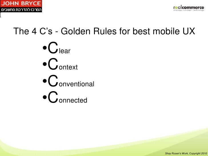 The 4 C's - Golden Rules for best mobile UX      •Clear      •Context      •Conventional      •Connected                  ...