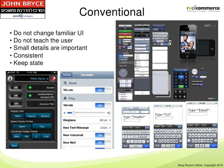 Conventional• Do not change familiar UI• Do not teach the user• Small details are important• Consistent• Keep state       ...