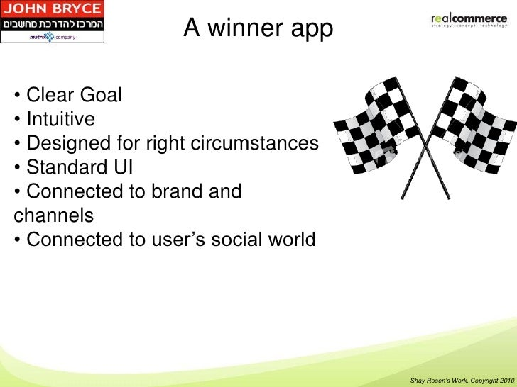 A winner app• Clear Goal• Intuitive• Designed for right circumstances• Standard UI• Connected to brand andchannels• Connec...