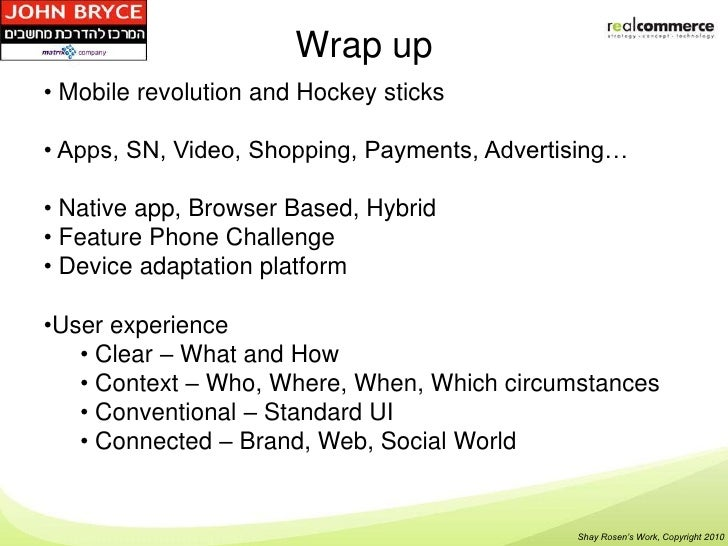 Wrap up• Mobile revolution and Hockey sticks• Apps, SN, Video, Shopping, Payments, Advertising…• Native app, Browser Based...