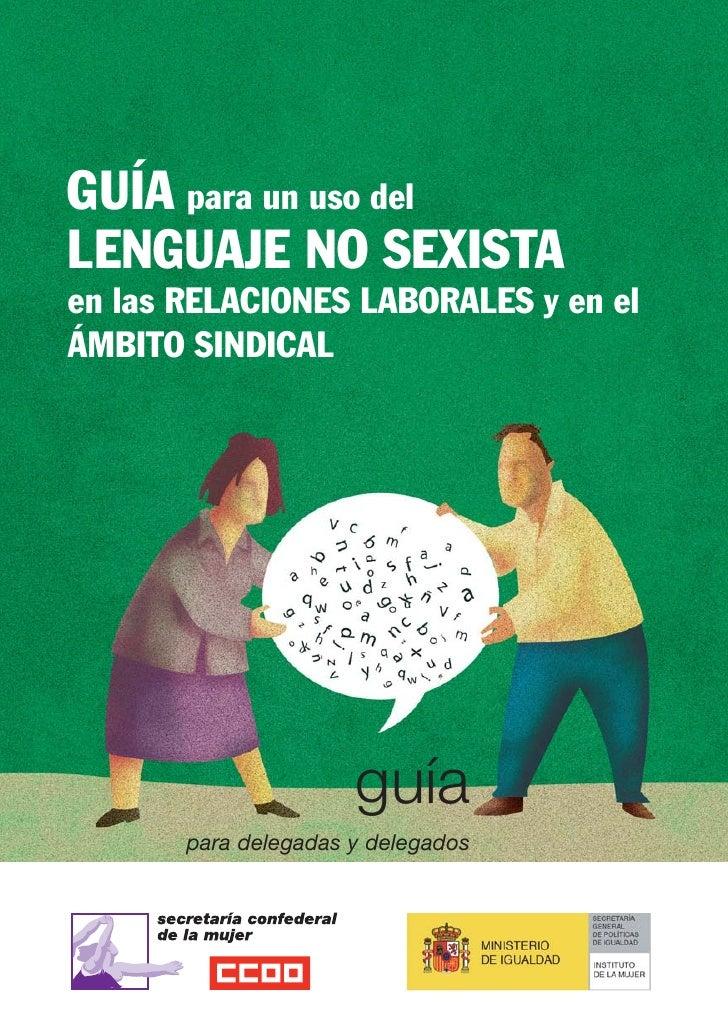 GUÍA para un uso delLENGUAJE NO SEXISTAen las RELACIONES LABORALES y en elÁMBITO SINDICAL                      guía       ...
