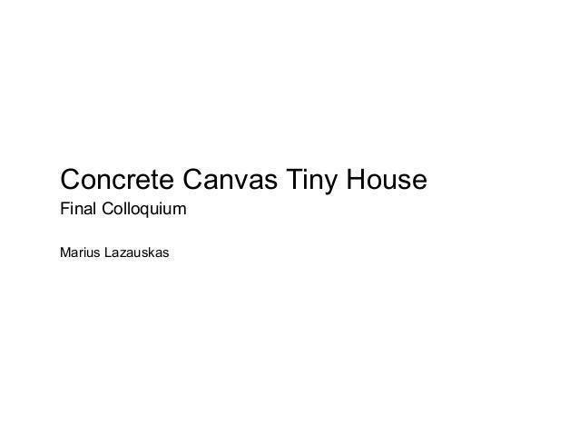 Concrete Canvas Tiny House Marius Lazauskas Final Colloquium