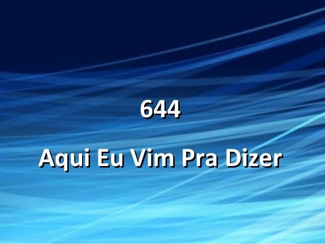 644644 Aqui Eu Vim Pra DizerAqui Eu Vim Pra Dizer
