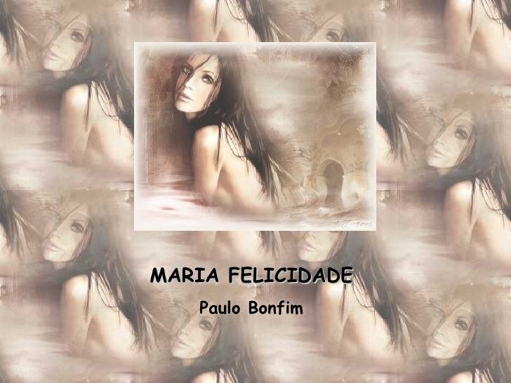 MARIA FELICIDADE Paulo Bonfim