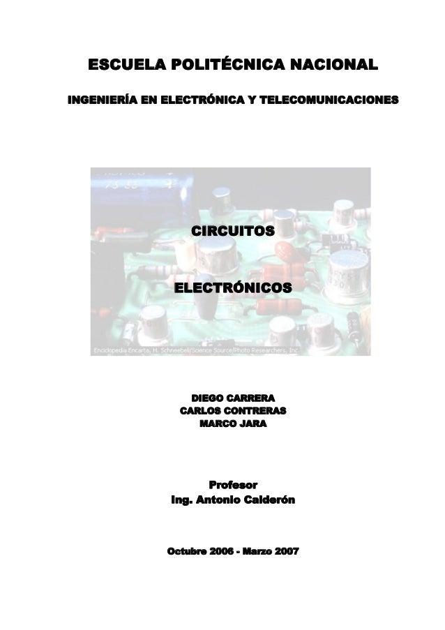 ESCUELA POLITÉCNICA NACIONAL INGENIERÍA EN ELECTRÓNICA Y TELECOMUNICACIONES CIRCUITOS ELECTRÓNICOS DIEGO CARRERA CARLOS CO...