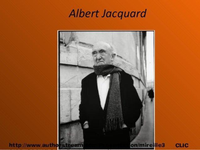Albert Jacquard CLIChttp www authorstream com Presentation mireille3:// . . / /