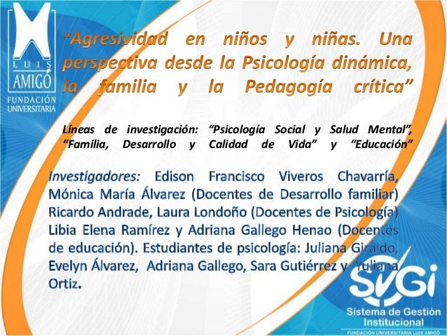 """Líneas de investigación: """"Psicología Social y Salud Mental"""", """"Familia, Desarrollo y Calidad de Vida"""" y """"Educación"""""""