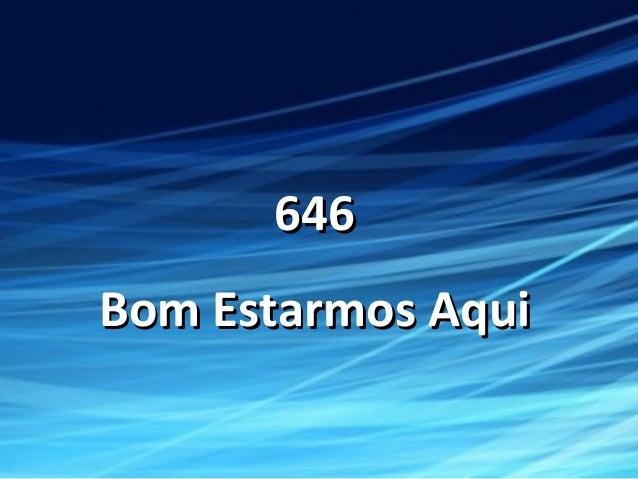 646646 Bom Estarmos AquiBom Estarmos Aqui