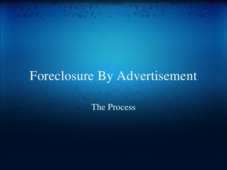 Foreclosure By Advertisement The Process