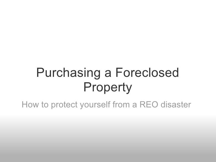 Purchasing a Foreclosed Property How to protect yourself from a REO disaster