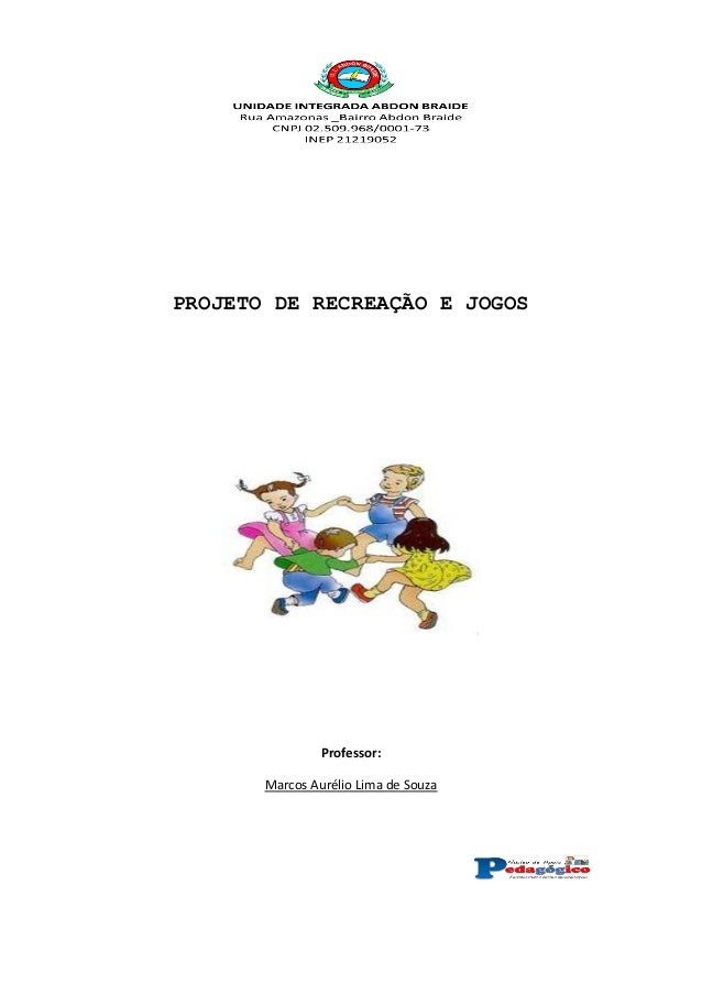 PROJETO DE RECREAÇÃO E JOGOS Professor: Marcos Aurélio Lima de Souza