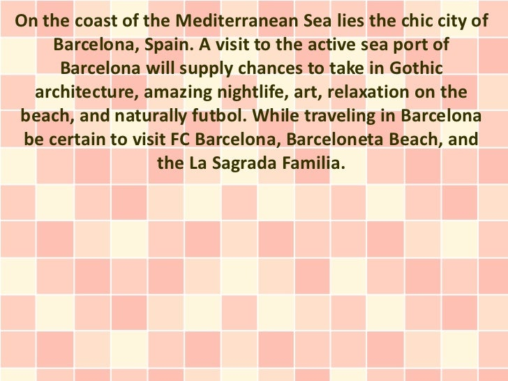 On the coast of the Mediterranean Sea lies the chic city of     Barcelona, Spain. A visit to the active sea port of      B...
