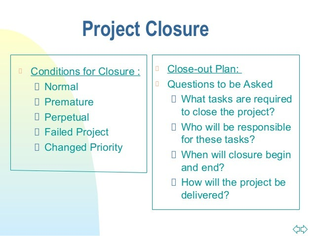 projects closure The project manager's involvement at the closing stage many seem to think that project closure is not an important process in project.