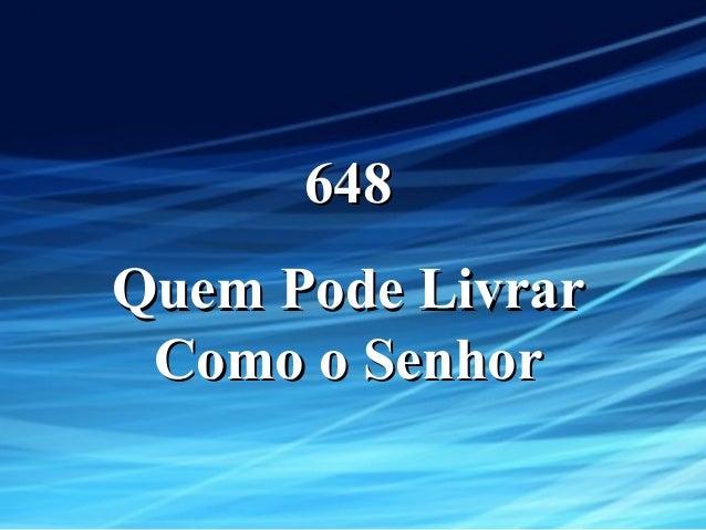 648648 Quem Pode LivrarQuem Pode Livrar Como o SenhorComo o Senhor