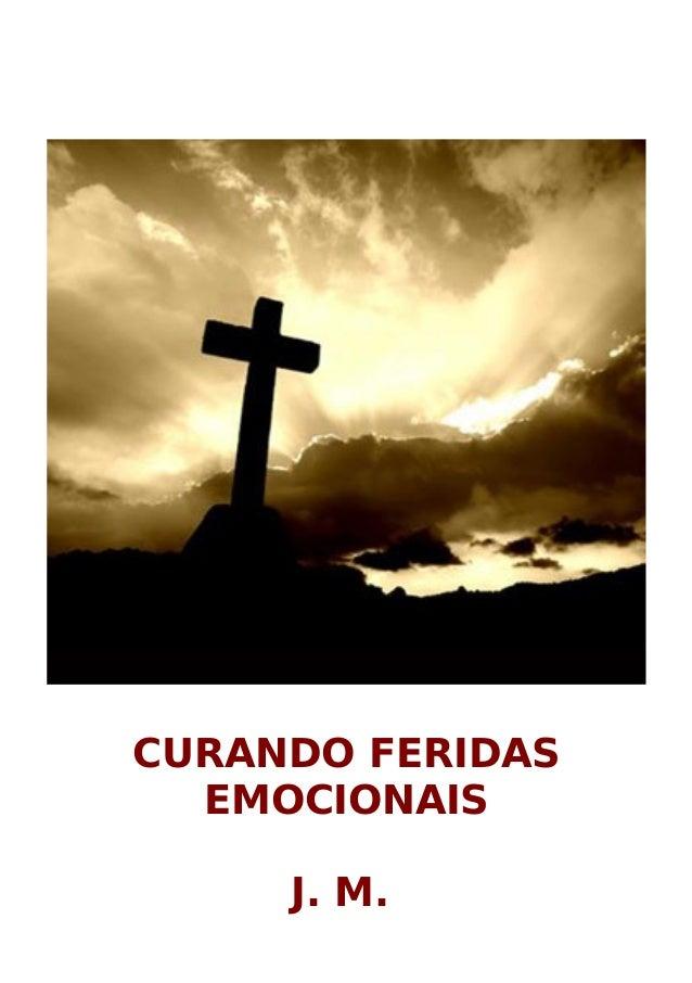 CURANDO FERIDAS EMOCIONAIS J. M.