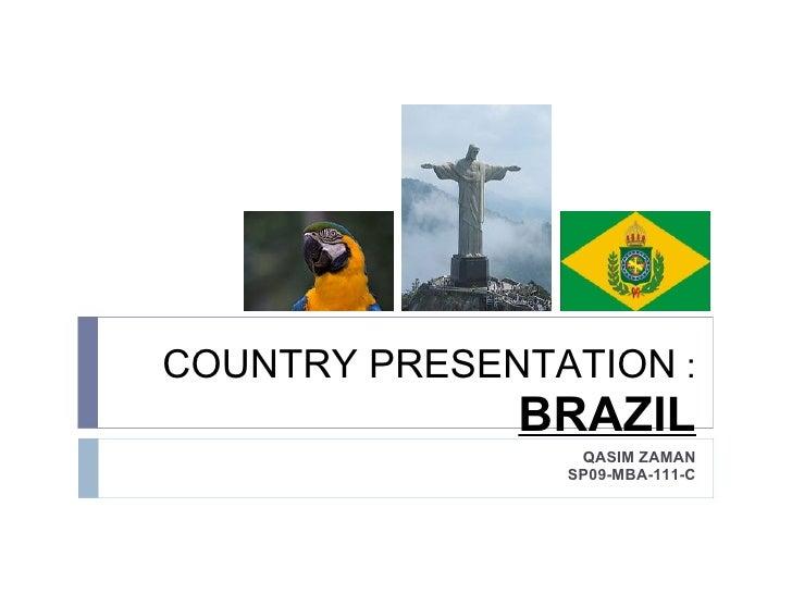 COUNTRY PRESENTATION  :  BRAZIL QASIM ZAMAN SP09-MBA-111-C