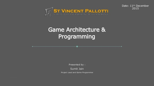 Game Architecture and Programming St. Vincent Palloti College of Engineering and Technology Game Architecture & Programmin...