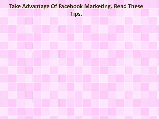 Take Advantage Of Facebook Marketing. Read These Tips.