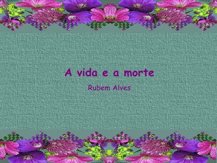 A vida e a morte Rubem Alves