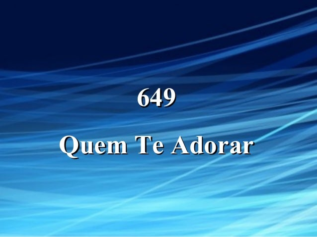 649649 Quem Te AdorarQuem Te Adorar