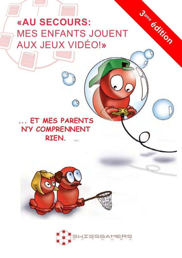 ... ET MES PARENTS N'Y COMPRENNENT RIEN. «AU SECOURS: MES ENFANTS JOUENT AUX JEUX VIDÉO!» 3 èm eédition