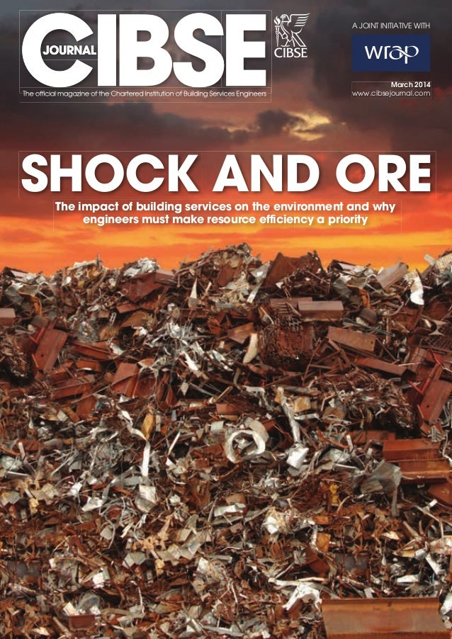 March 2014 www.cibsejournal.com SHOCK AND OREThe impact of building services on the environment and why engineers must mak...