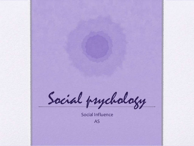 Social psychology Social Influence AS
