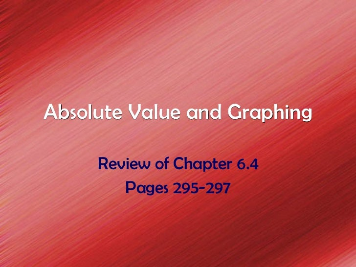 Absolute Value and Graphing Review of Chapter 6.4 Pages 295-297