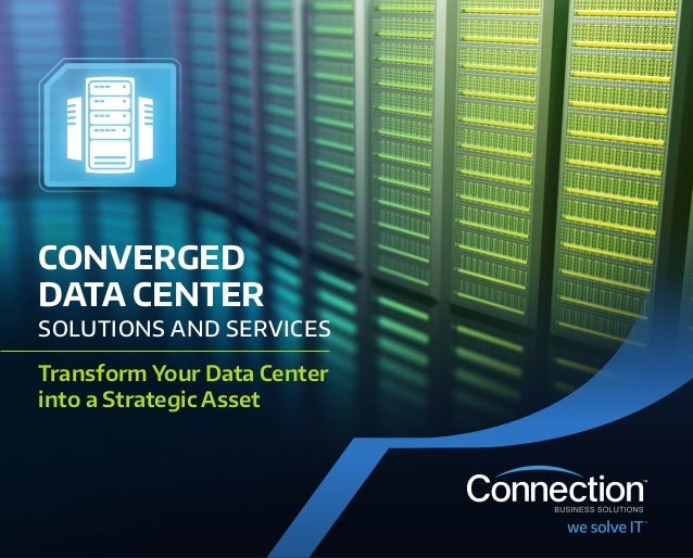CONVERGED DATACENTER SOLUTIONS AND SERVICES Transform Your DataCenter into a Strategic Asset
