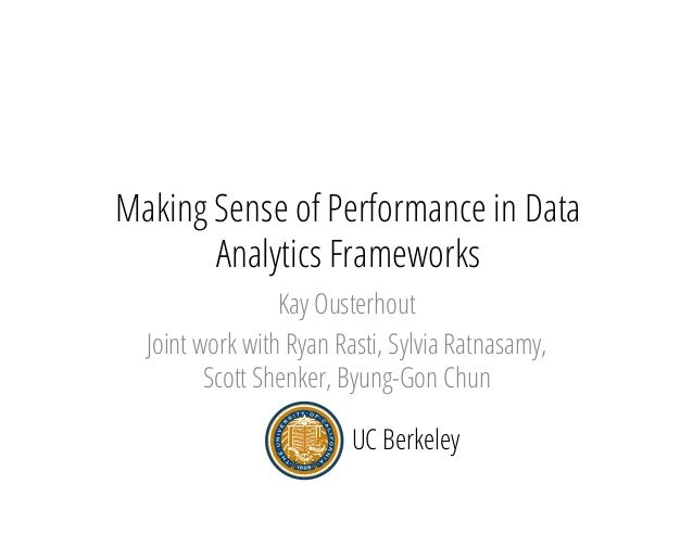 Making Sense of Performance in Data Analytics Frameworks Kay Ousterhout Joint work with Ryan Rasti, Sylvia Ratnasamy, Scot...